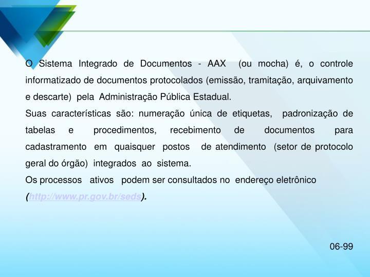 O Sistema Integrado de Documentos - AAX  (ou mocha) é, o controle  informatizado de documentos protocolados (emissão, tramitação, arquivamento e descarte)  pela  Administração Pública Estadual.