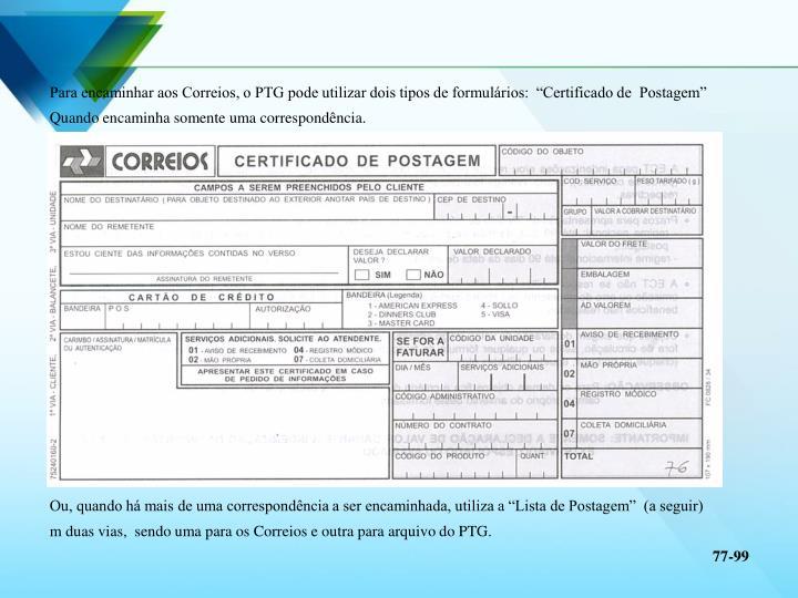 """Para encaminhar aos Correios, o PTG pode utilizar dois tipos de formulários:  """"Certificado de  Postagem"""""""