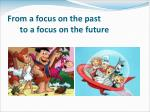 from a focus on the past to a focus on the future