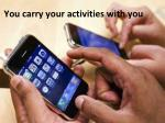 you carry your activities with you
