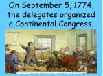on september 5 1774 the delegates organized a continental congress