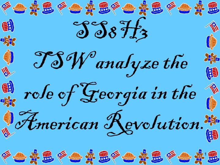 ss8h3 tsw analyze the role of georgia in the american revolution n.