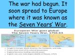 the war had begun it soon spread to europe where it was known as the seven years war