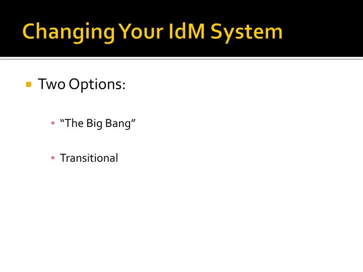 Changing Your IdM System
