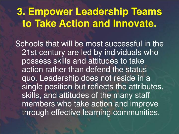 3. Empower Leadership Teams to Take Action and Innovate.