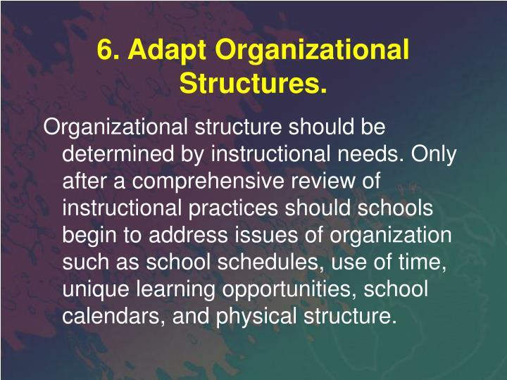 6. Adapt Organizational Structures.