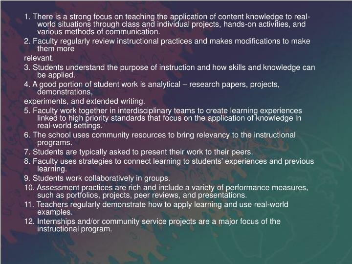 1. There is a strong focus on teaching the application of content knowledge to real-world situations through class and individual projects, hands-on activities, and various methods of communication.