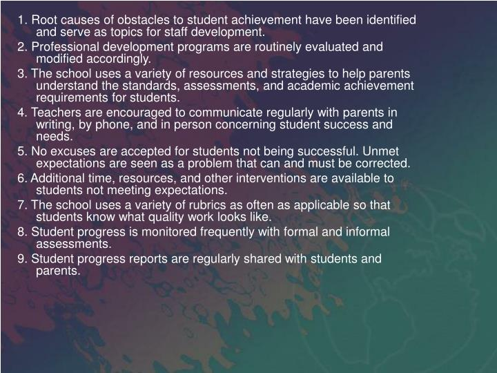 1. Root causes of obstacles to student achievement have been identified and serve as topics for staff development.