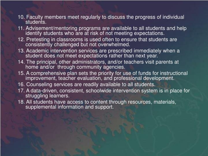 10. Faculty members meet regularly to discuss the progress of individual students.