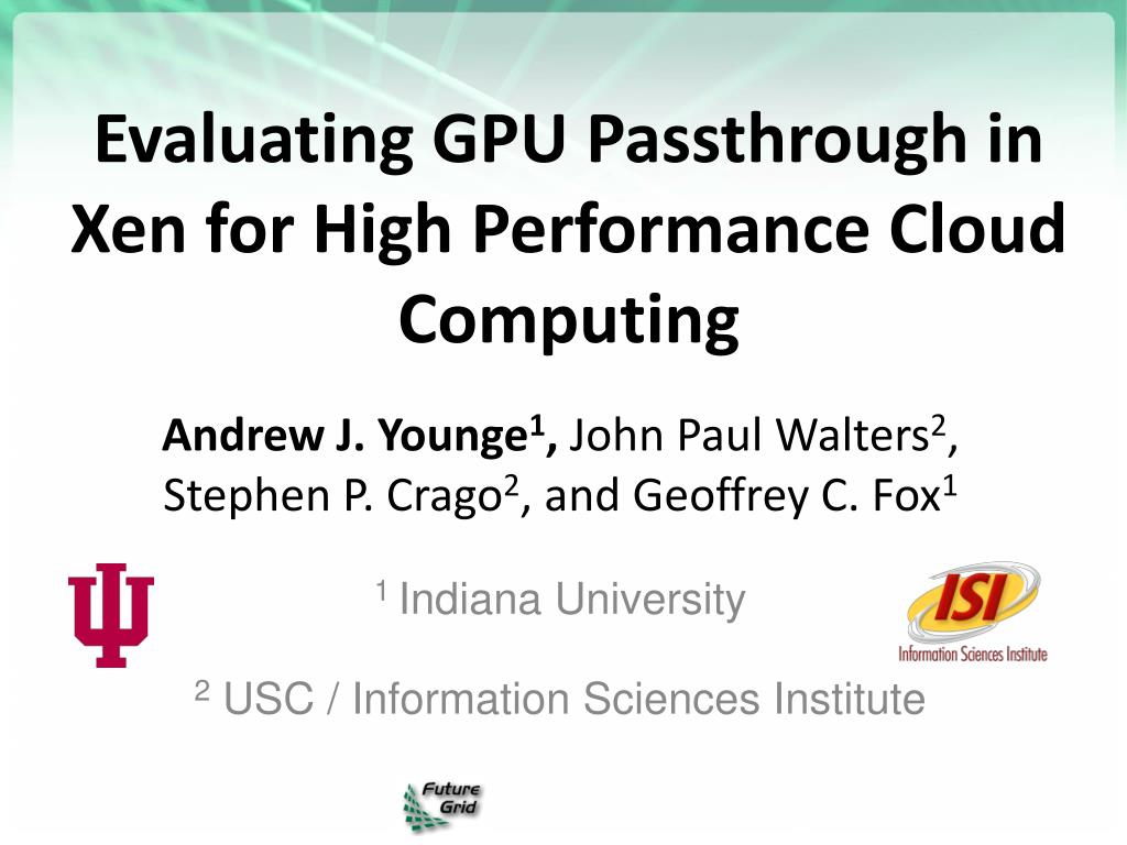 PPT - Evaluating GPU Passthrough in Xen for High Performance Cloud