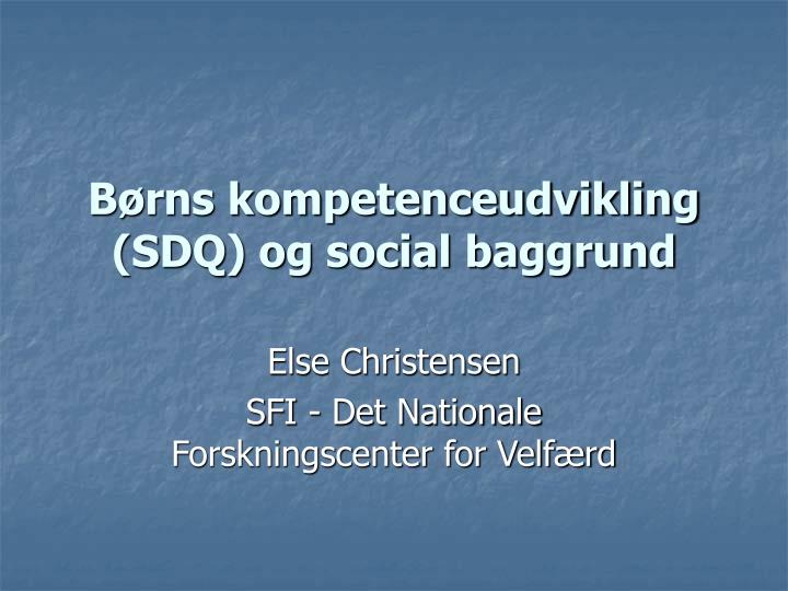 B rns kompetenceudvikling sdq og social baggrund