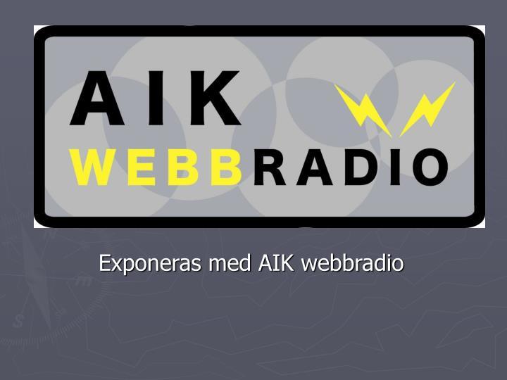 Exponeras med aik webbradio