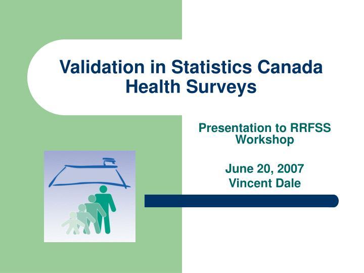 Validation in statistics canada health surveys