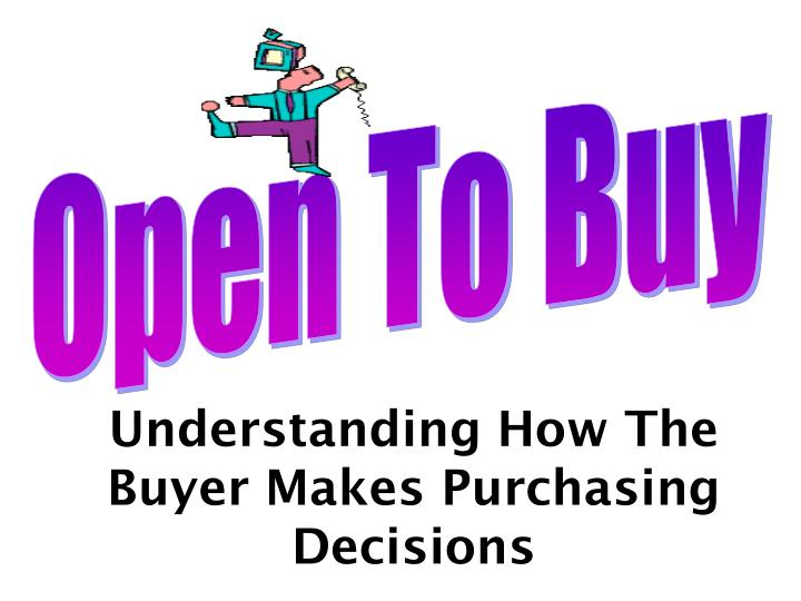 understanding how the buyer makes purchasing decisions