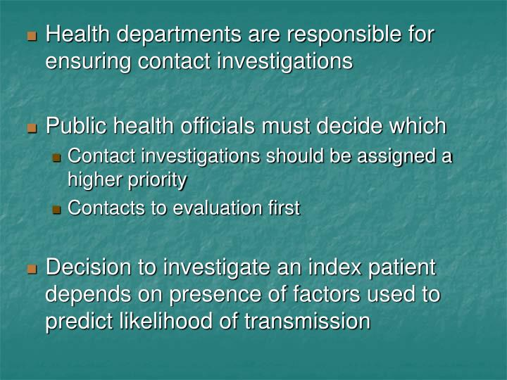 Health departments are responsible for ensuring contact investigations