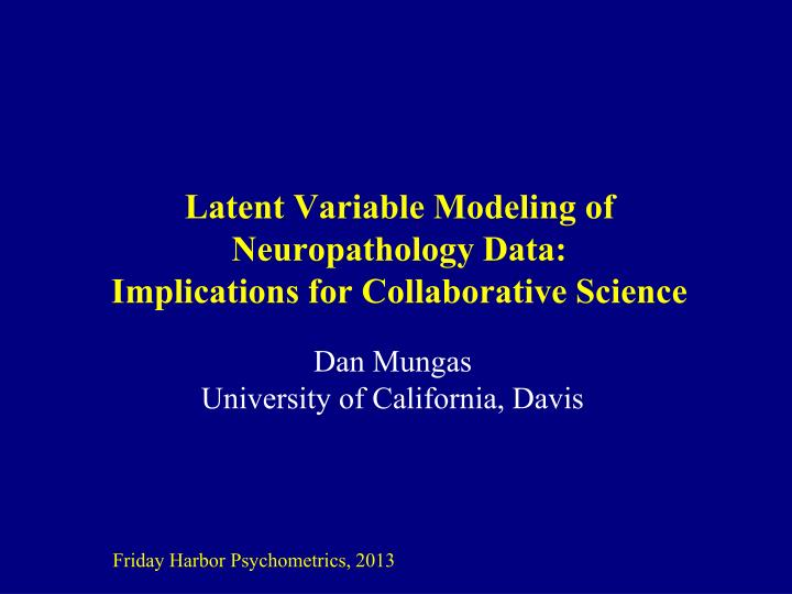 Latent variable modeling of neuropathology data implications for collaborative science