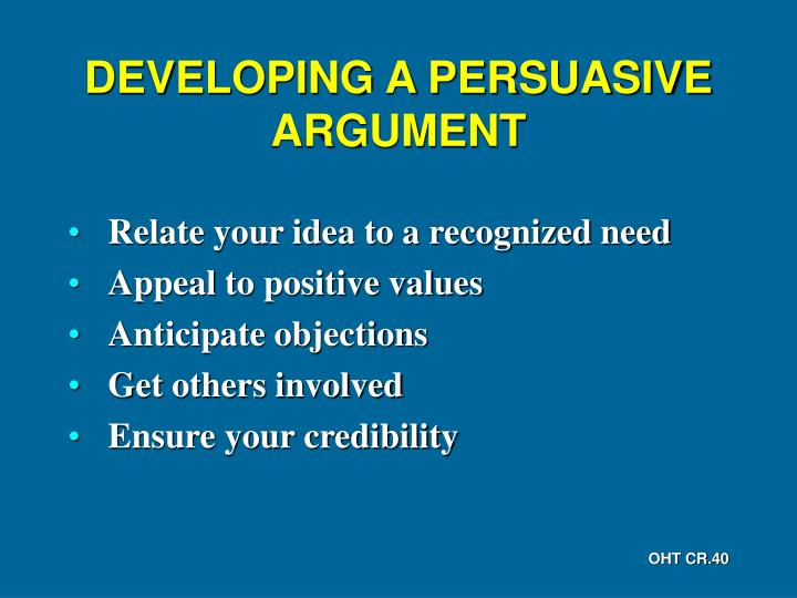 DEVELOPING A PERSUASIVE ARGUMENT