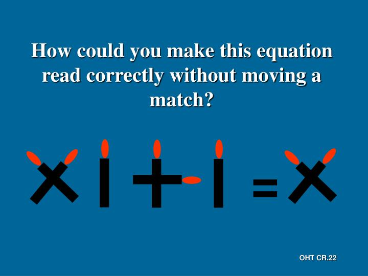How could you make this equation read correctly without moving a match?