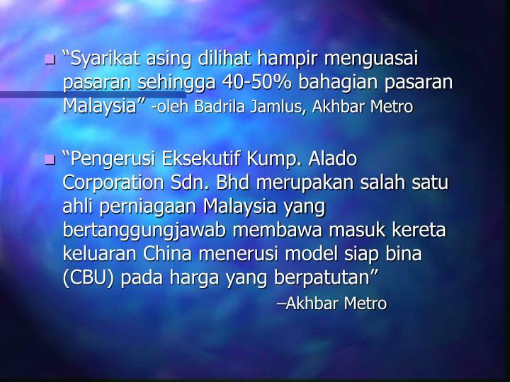 """""""Syarikat asing dilihat hampir menguasai pasaran sehingga 40-50% bahagian pasaran Malaysia"""""""