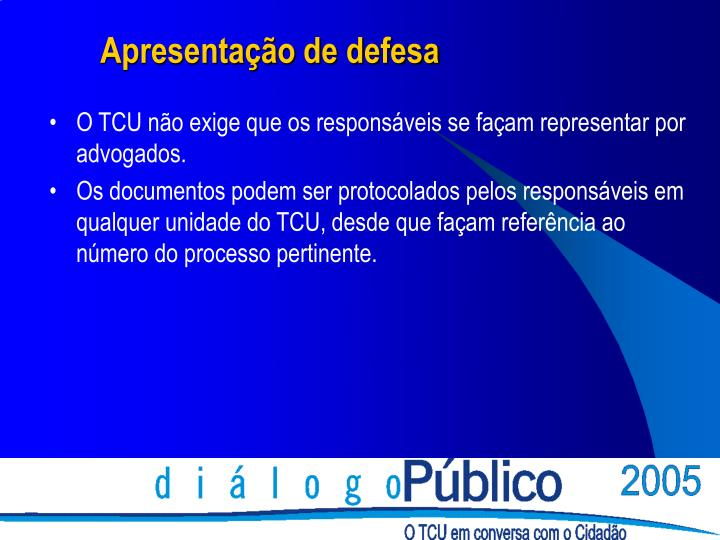 O TCU não exige que os responsáveis se façam representar por advogados.