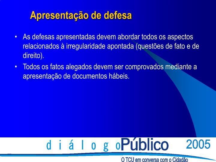 As defesas apresentadas devem abordar todos os aspectos relacionados à irregularidade apontada (questões de fato e de direito).