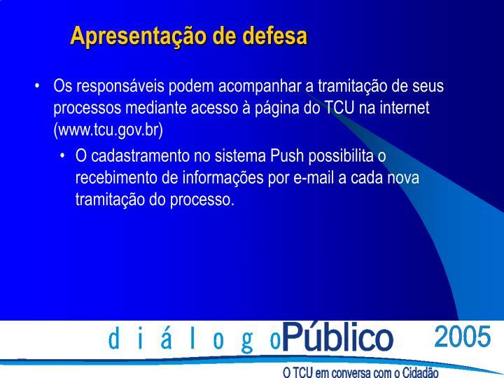 Os responsáveis podem acompanhar a tramitação de seus processos mediante acesso à página do TCU na internet (www.tcu.gov.br)