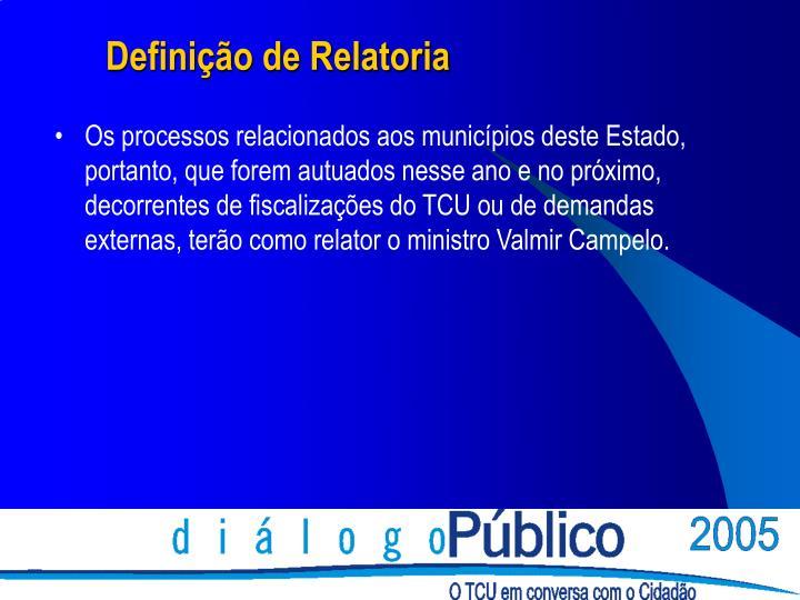 Os processos relacionados aos municípios deste Estado, portanto, que forem autuados nesse ano e no próximo, decorrentes de fiscalizações do TCU ou de demandas externas, terão como relator o ministro Valmir Campelo.