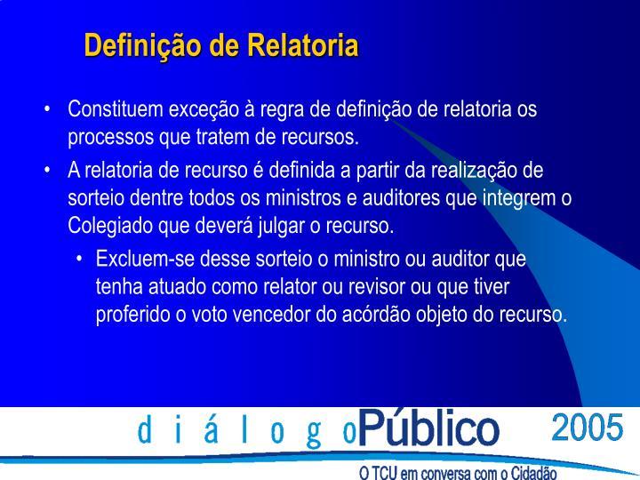 Constituem exceção à regra de definição de relatoria os processos que tratem de recursos.