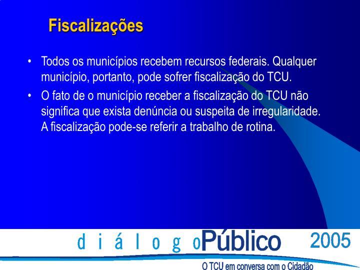 Todos os municípios recebem recursos federais. Qualquer município, portanto, pode sofrer fiscalização do TCU.