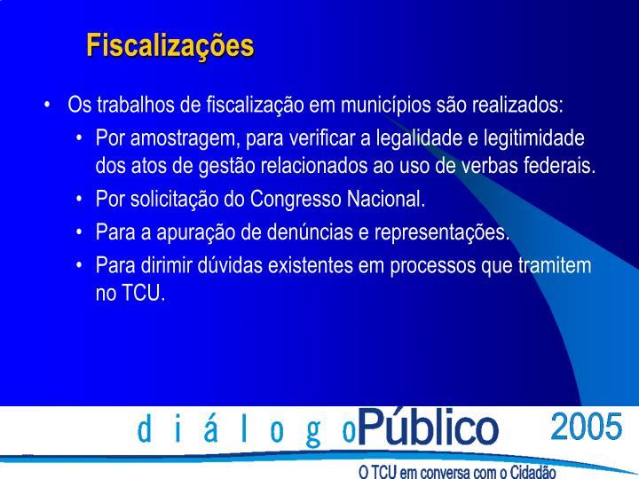 Os trabalhos de fiscalização em municípios são realizados: