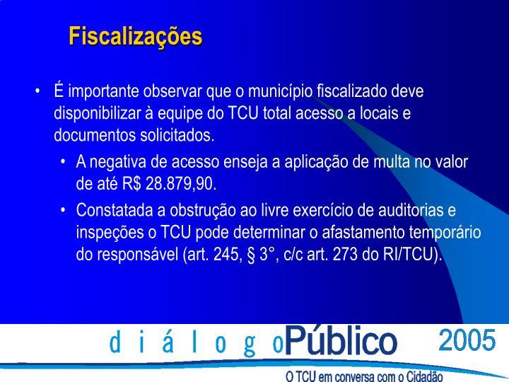 É importante observar que o município fiscalizado deve disponibilizar à equipe do TCU total acesso a locais e documentos solicitados.
