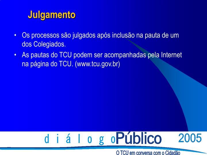 Os processos são julgados após inclusão na pauta de um dos Colegiados.
