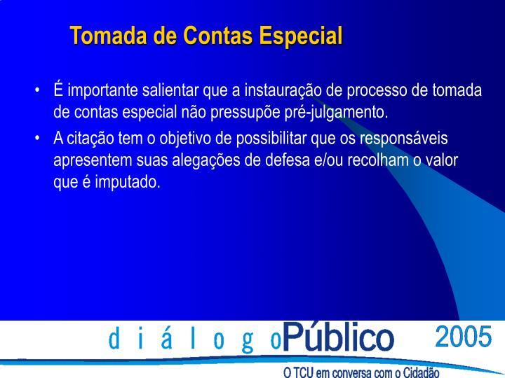 É importante salientar que a instauração de processo de tomada de contas especial não pressupõe pré-julgamento.