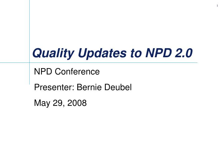 Quality updates to npd 2 0
