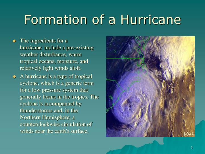 The ingredients for a hurricane  include a pre-existing weather disturbance, warm tropical oceans, moisture, and relatively light winds aloft.