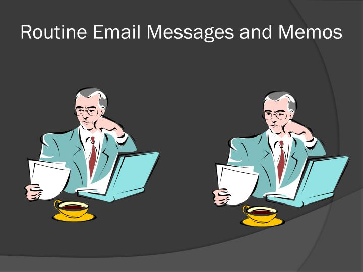 routine email messages and memos n.