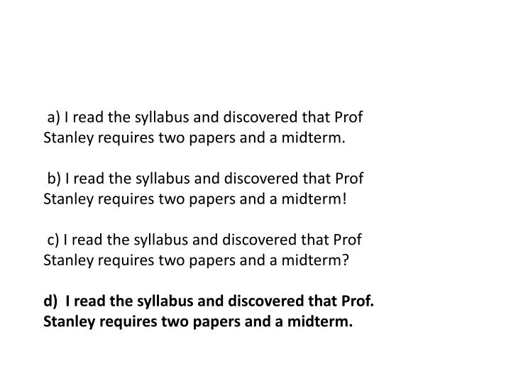 a) I read the syllabus and discovered that Prof Stanley requires two papers and a midterm.