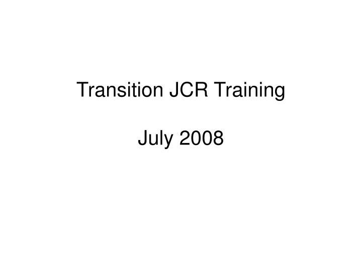 transition jcr training july 2008 n.