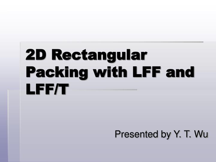 2D Rectangular Packing with LFF and LFF/T