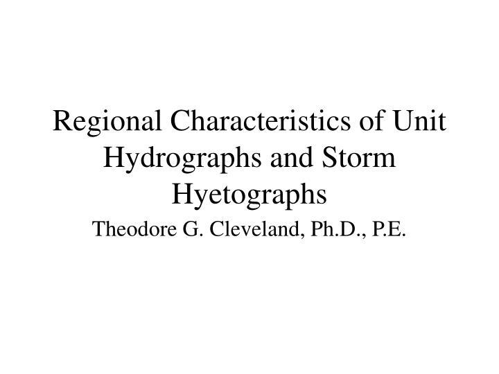 Regional characteristics of unit hydrographs and storm hyetographs