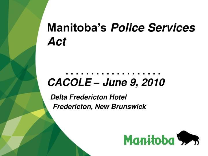 manitoba s police services act cacole june 9 2010 delta fredericton hotel fredericton new brunswick n.