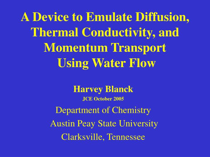 a device to emulate diffusion thermal conductivity and momentum transport using water flow n.