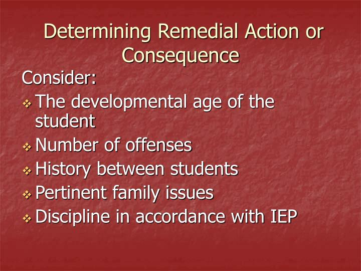 Determining Remedial Action or Consequence