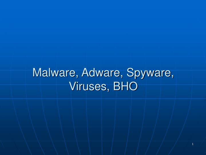 PPT - Malware, Adware, Spyware, Viruses, BHO PowerPoint Presentation