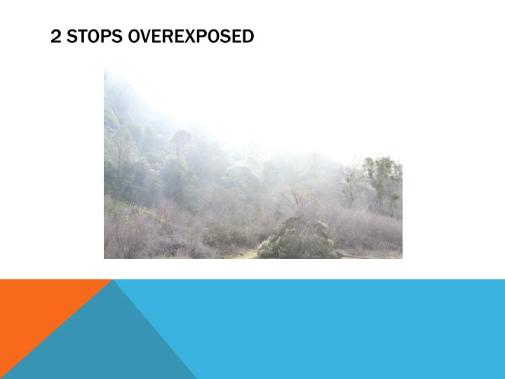 2 STOPS OVEREXPOSED