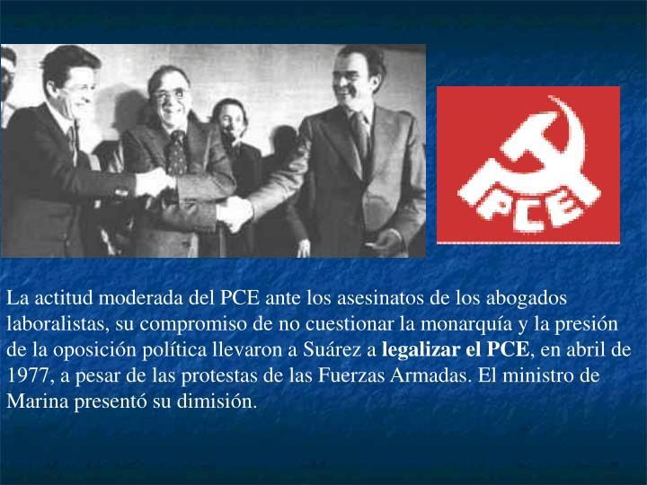 La actitud moderada del PCE ante los asesinatos de los abogados laboralistas, su compromiso de no cuestionar la monarquía y la presión de la oposición política llevaron a Suárez a