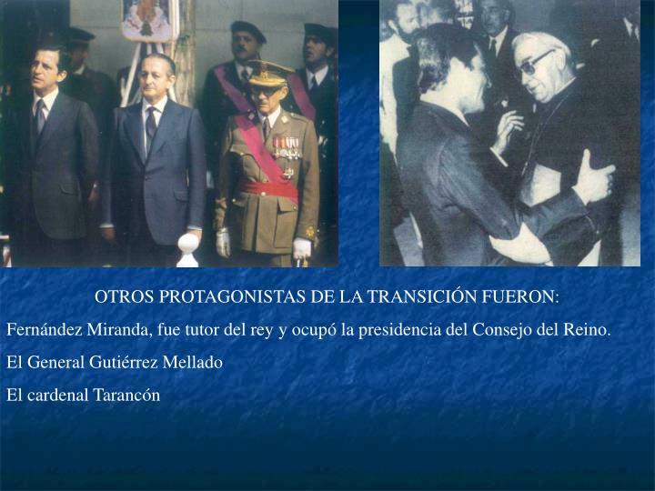 OTROS PROTAGONISTAS DE LA TRANSICIÓN FUERON: