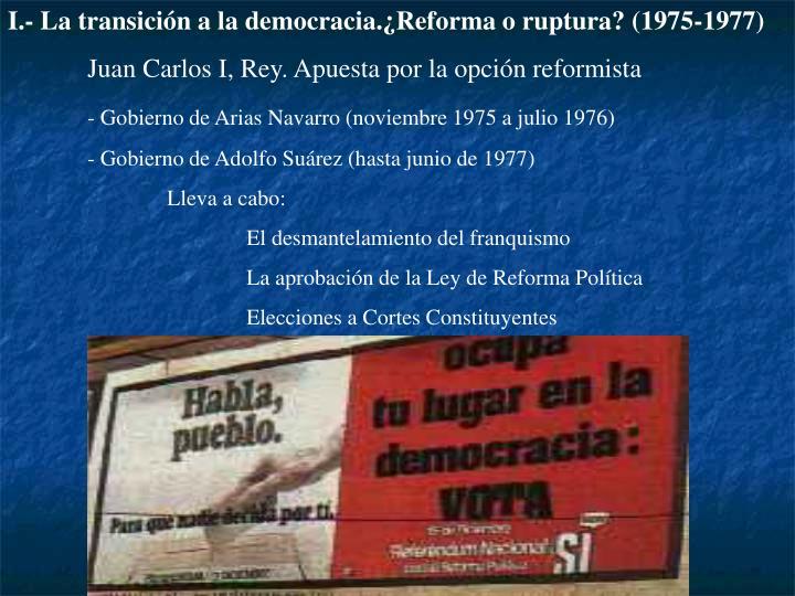 I.- La transición a la democracia.¿Reforma o ruptura? (1975-1977)