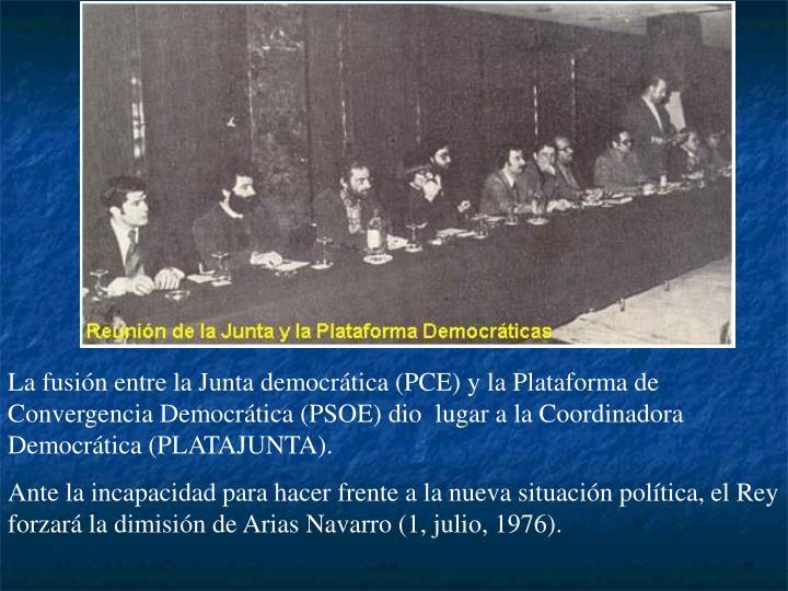 La fusión entre la Junta democrática (PCE) y la Plataforma de Convergencia Democrática (PSOE) dio  lugar a la Coordinadora Democrática (PLATAJUNTA).