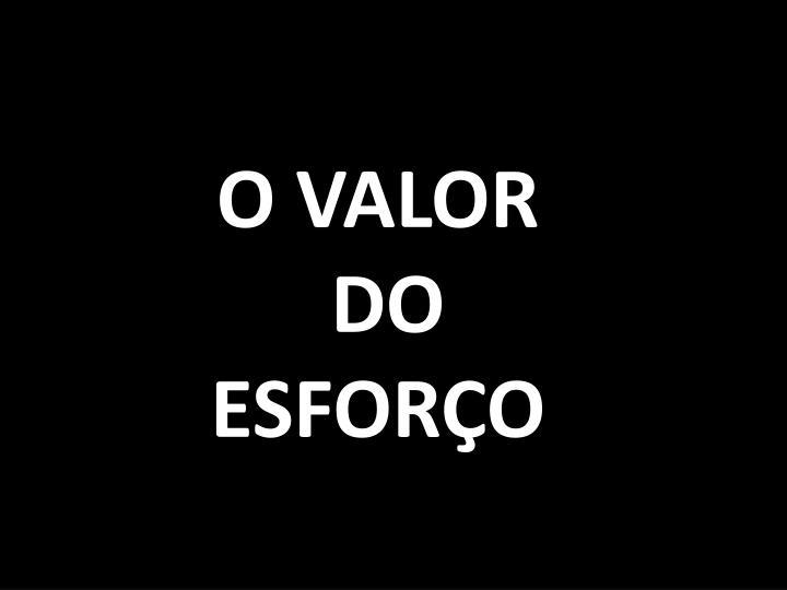 O VALOR